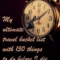 My ultimate travel bucket list with 150 things to do before I die